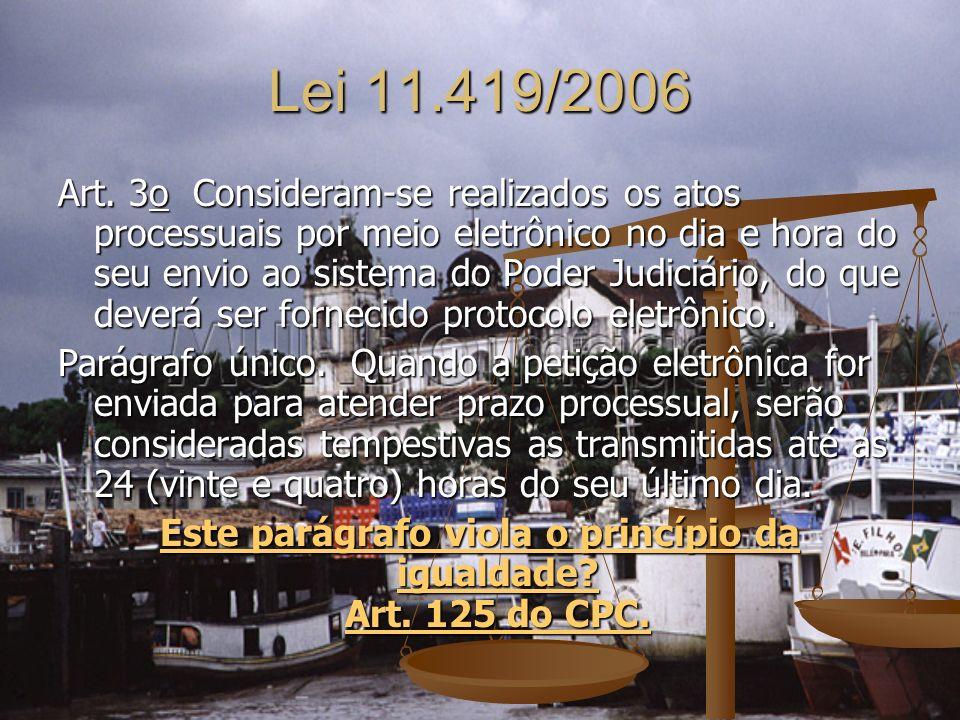 Lei 11.419/2006 Art. 3o Consideram-se realizados os atos processuais por meio eletrônico no dia e hora do seu envio ao sistema do Poder Judiciário, do