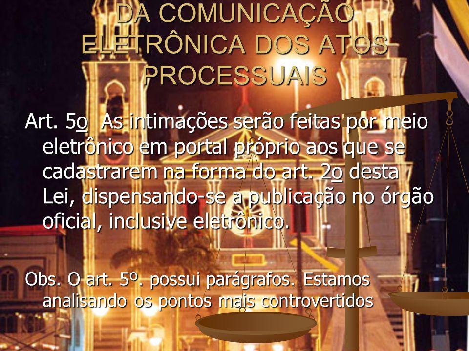 DA COMUNICAÇÃO ELETRÔNICA DOS ATOS PROCESSUAIS Art. 5o As intimações serão feitas por meio eletrônico em portal próprio aos que se cadastrarem na form