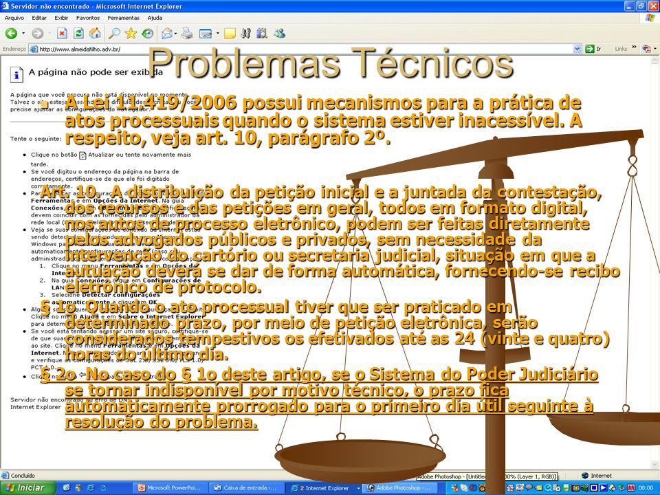 Problemas Técnicos A Lei 11.419/2006 possui mecanismos para a prática de atos processuais quando o sistema estiver inacessível. A respeito, veja art.