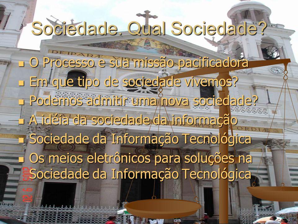 Sociedade. Qual Sociedade? O Processo e sua missão pacificadora Em que tipo de sociedade vivemos? Podemos admitir uma nova sociedade? A idéia da socie