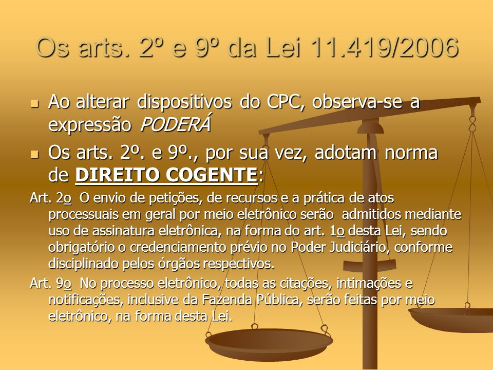 Os arts. 2º e 9º da Lei 11.419/2006 Ao alterar dispositivos do CPC, observa-se a expressão PODERÁ Ao alterar dispositivos do CPC, observa-se a express