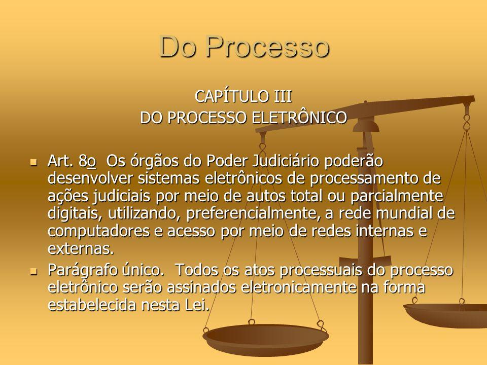 Do Processo CAPÍTULO III DO PROCESSO ELETRÔNICO Art. 8o Os órgãos do Poder Judiciário poderão desenvolver sistemas eletrônicos de processamento de açõ