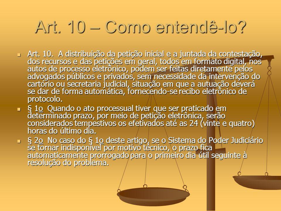 Art. 10 – Como entendê-lo? Art. 10. A distribuição da petição inicial e a juntada da contestação, dos recursos e das petições em geral, todos em forma