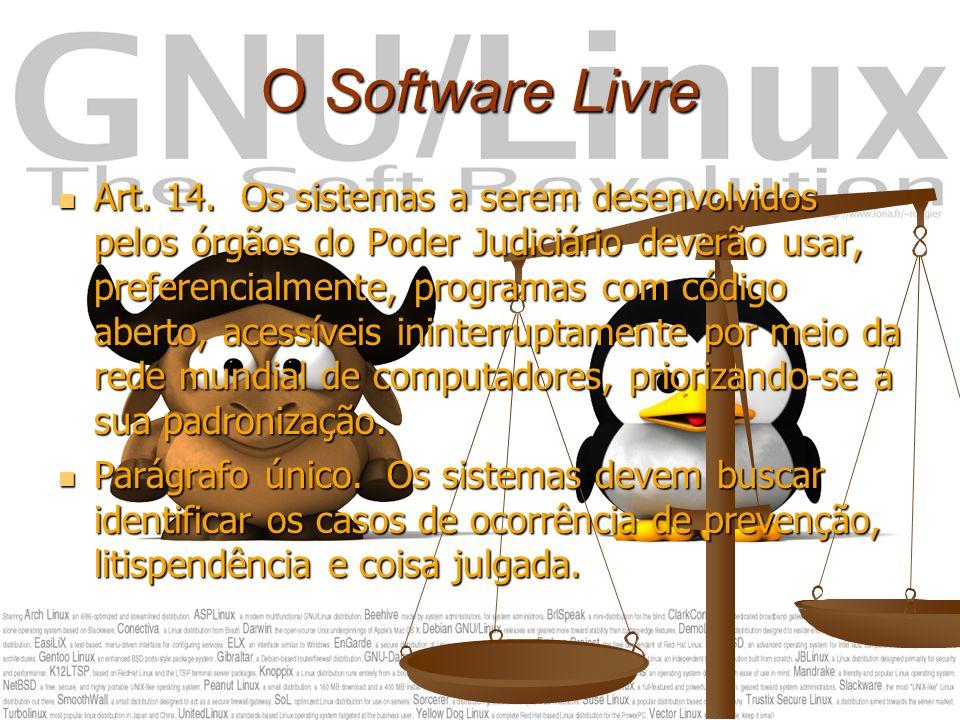 O Software Livre Art. 14. Os sistemas a serem desenvolvidos pelos órgãos do Poder Judiciário deverão usar, preferencialmente, programas com código abe