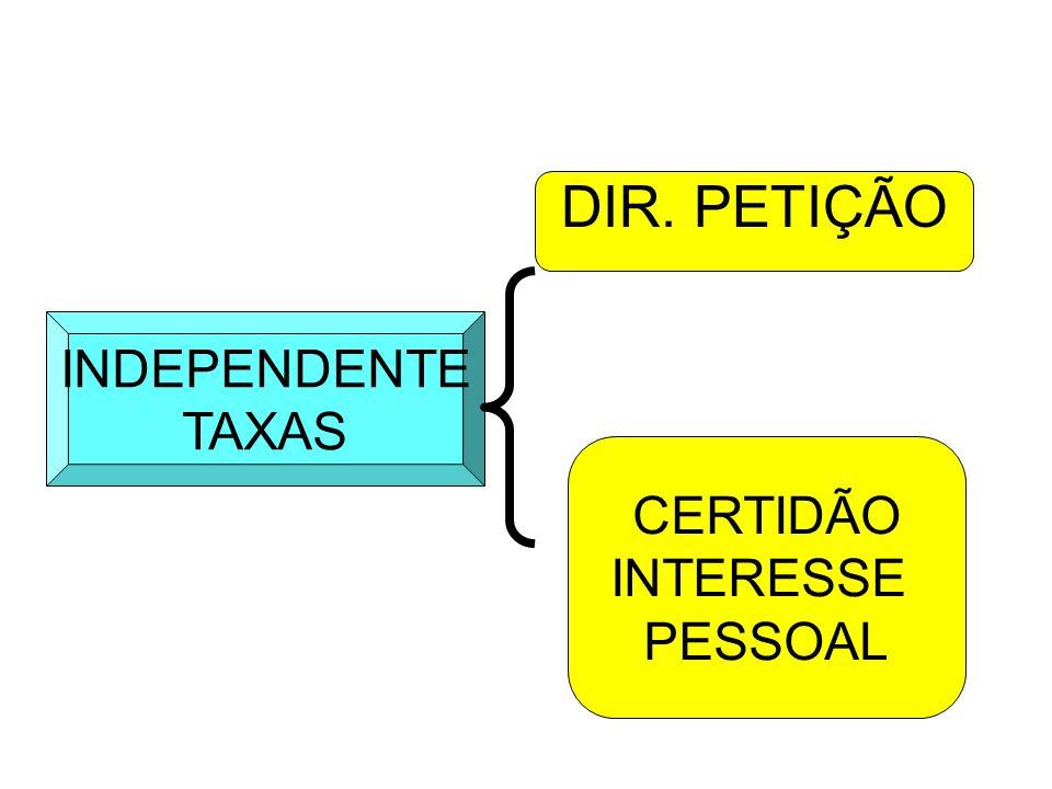 INDEPENDENTE TAXAS DIR. PETIÇÃO CERTIDÃO INTERESSE PESSOAL