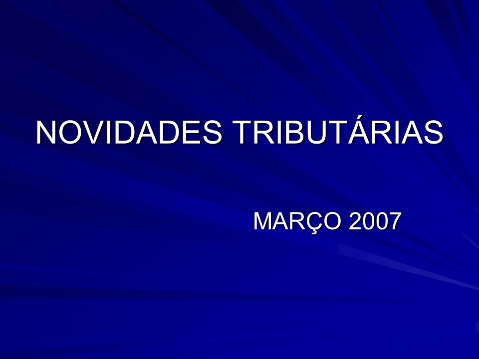 NOVIDADES TRIBUTÁRIAS MARÇO 2007