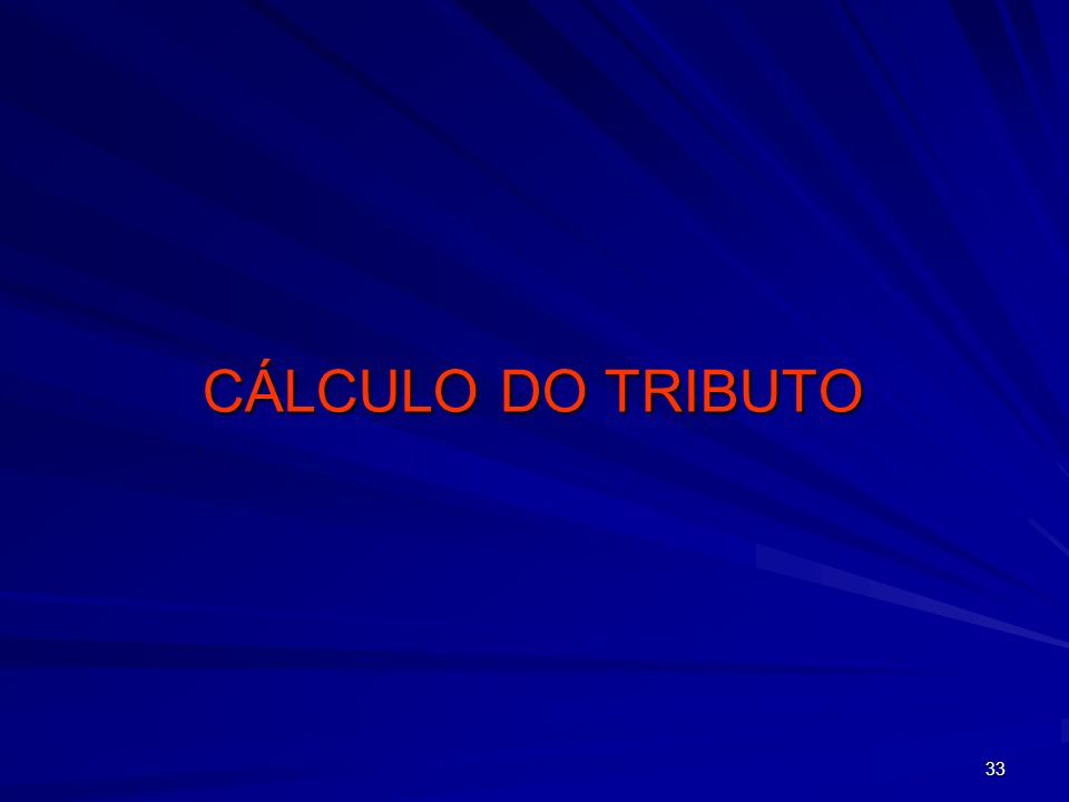 33 CÁLCULO DO TRIBUTO