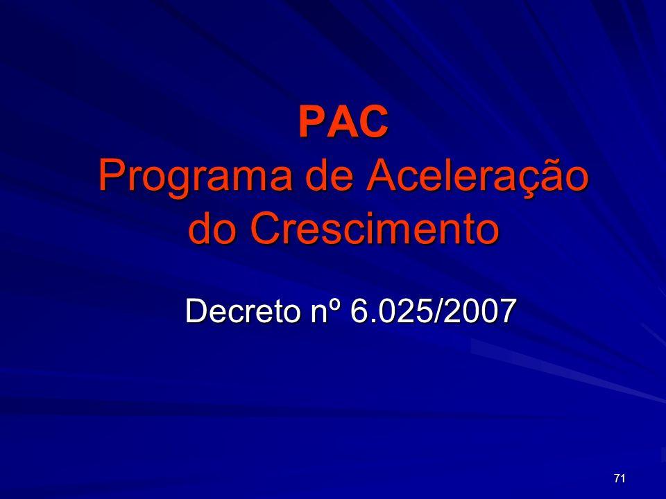71 PAC Programa de Aceleração do Crescimento Decreto nº 6.025/2007