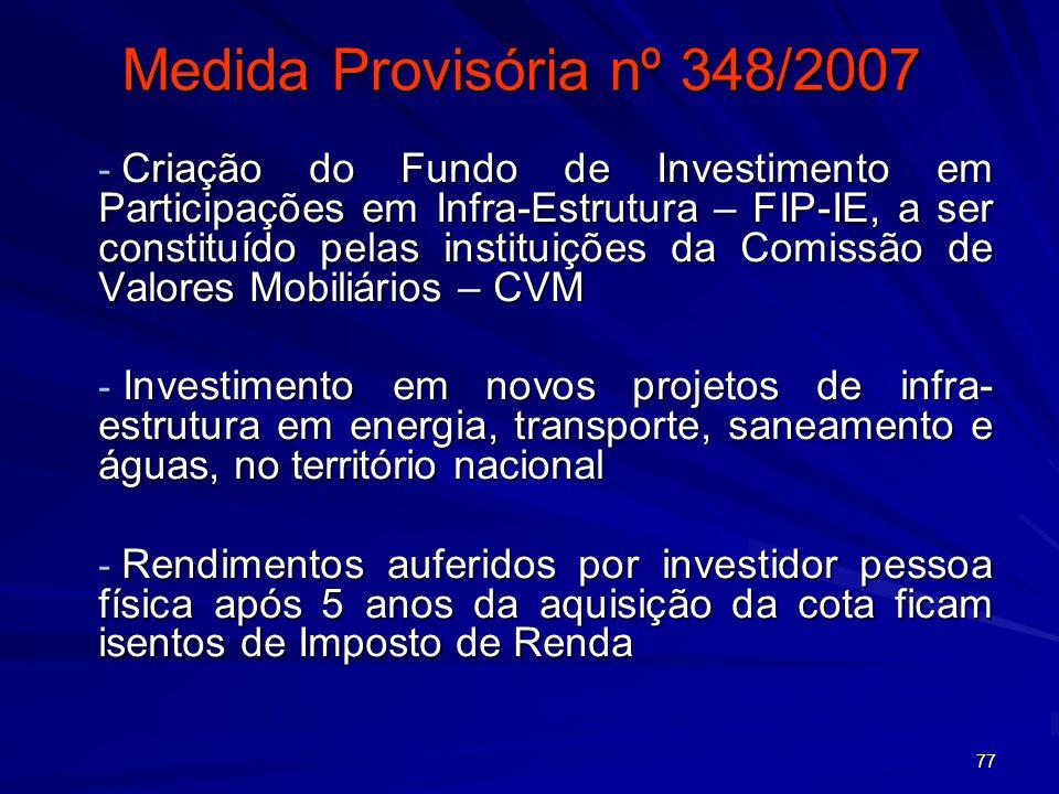 77 Medida Provisória nº 348/2007 - Criação do Fundo de Investimento em Participações em Infra-Estrutura – FIP-IE, a ser constituído pelas instituições