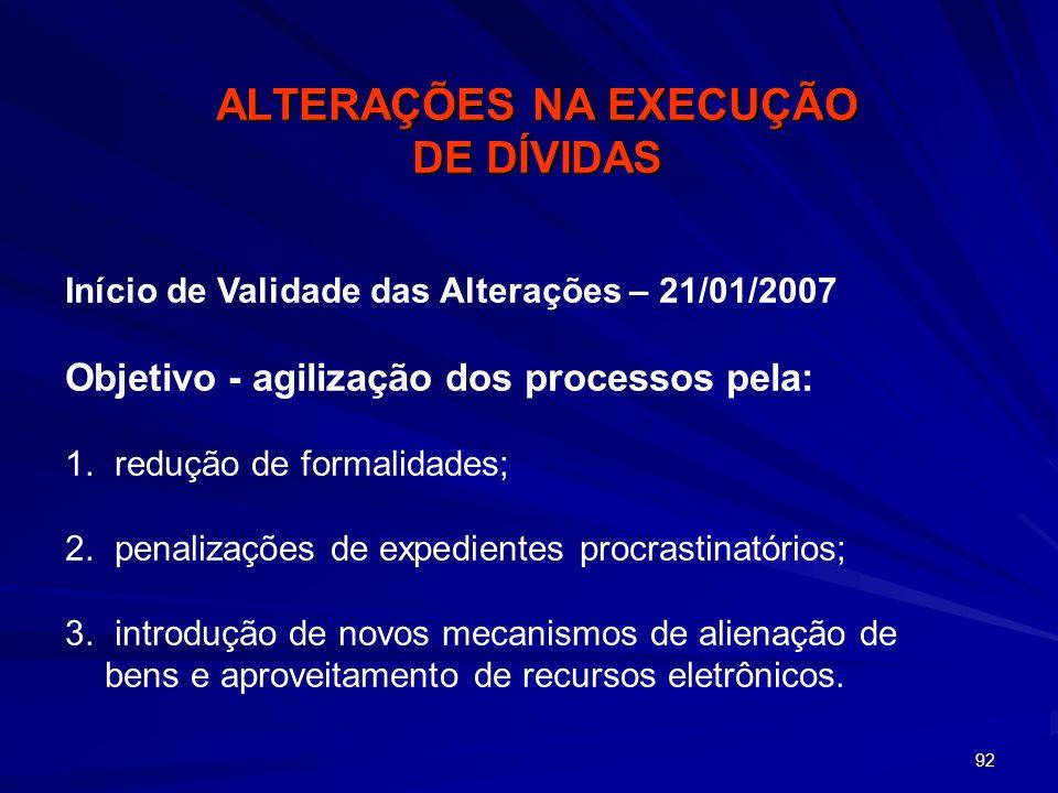 92 Início de Validade das Alterações – 21/01/2007 Objetivo - agilização dos processos pela: 1. 1. redução de formalidades; 2. 2. penalizações de exped