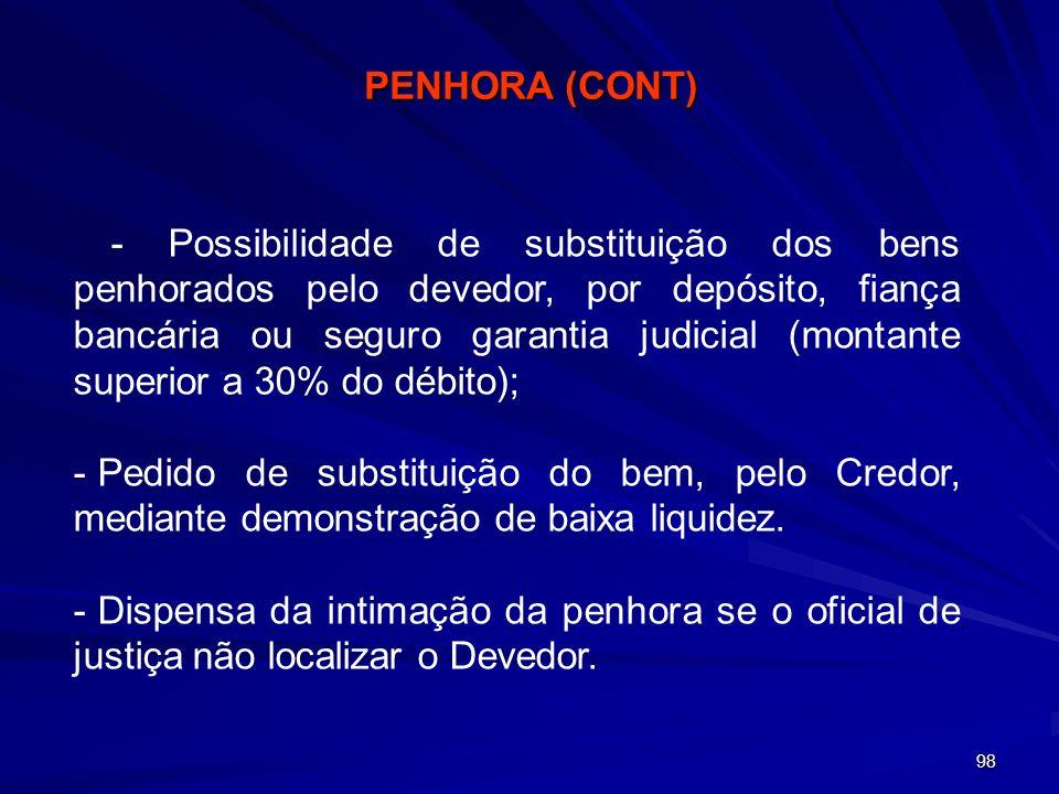 98 - Possibilidade de substituição dos bens penhorados pelo devedor, por depósito, fiança bancária ou seguro garantia judicial (montante superior a 30