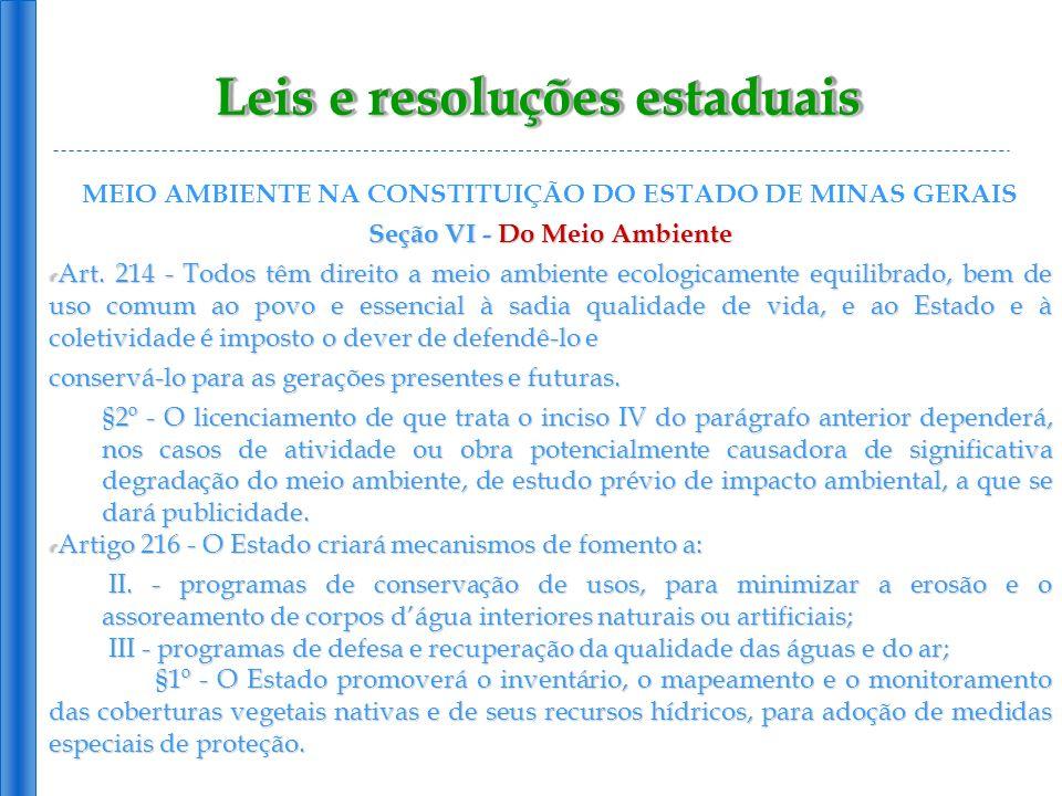Leis e resoluções estaduais MEIO AMBIENTE NA CONSTITUIÇÃO DO ESTADO DE MINAS GERAIS Seção VI - Do Meio Ambiente Art. 214 - Todos têm direito a meio am