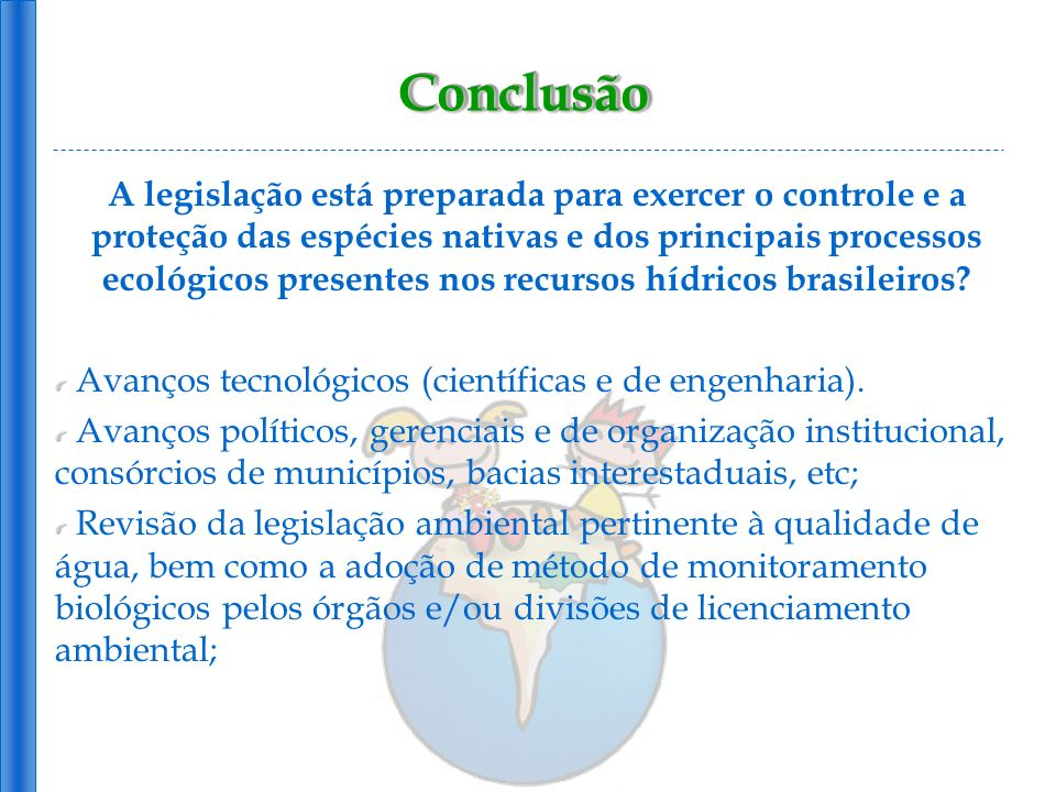 ConclusãoConclusão A legislação está preparada para exercer o controle e a proteção das espécies nativas e dos principais processos ecológicos present