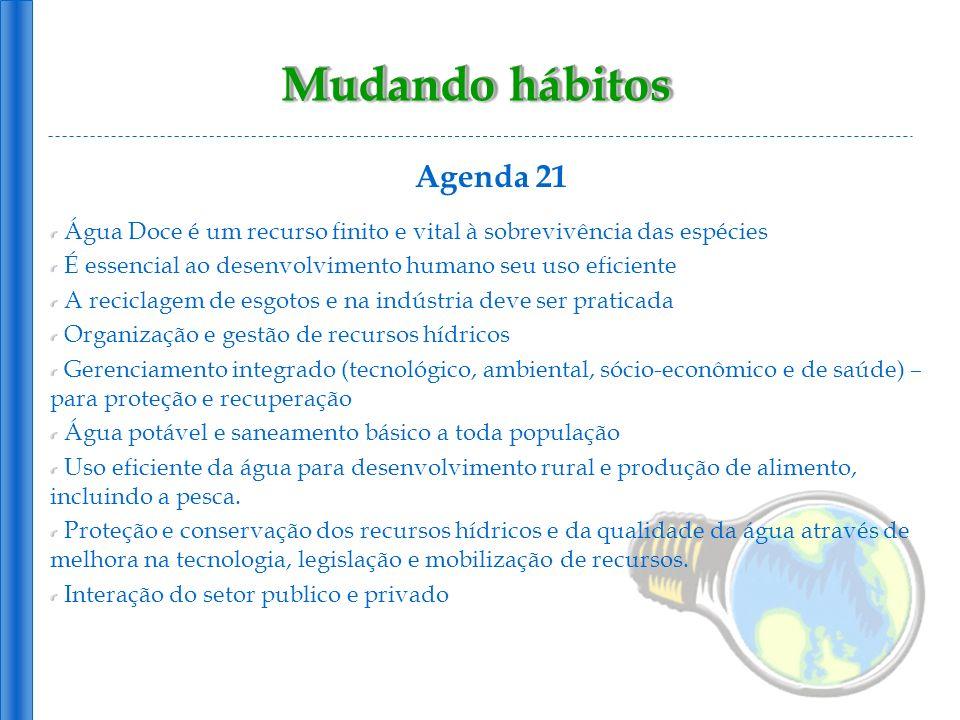 Mudando hábitos Agenda 21 Água Doce é um recurso finito e vital à sobrevivência das espécies É essencial ao desenvolvimento humano seu uso eficiente A