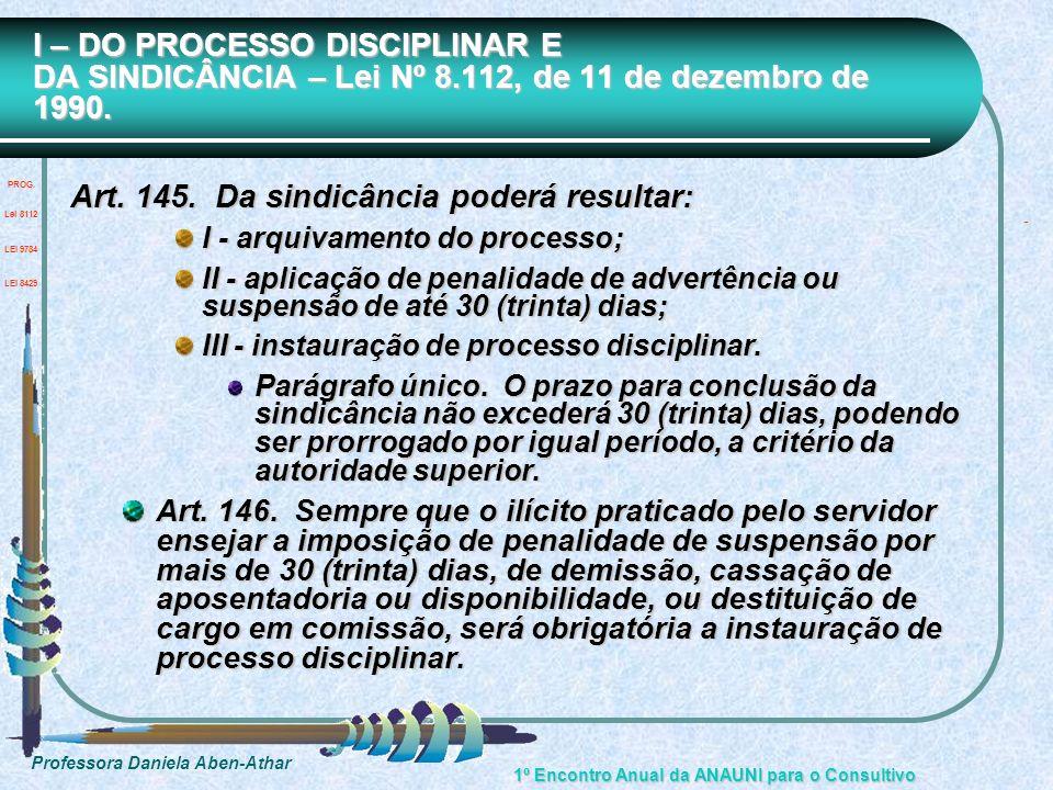 Professora Daniela Aben-Athar 1º Encontro Anual da ANAUNI para o Consultivo I – DO PROCESSO DISCIPLINAR E DA SINDICÂNCIA – Lei Nº 8.112, de 11 de deze