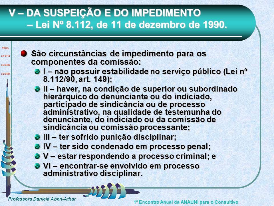 Professora Daniela Aben-Athar 1º Encontro Anual da ANAUNI para o Consultivo V – DA SUSPEIÇÃO E DO IMPEDIMENTO – Lei Nº 8.112, de 11 de dezembro de 199