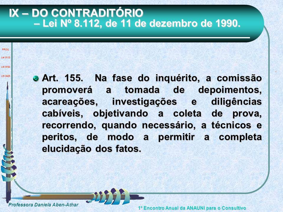 Professora Daniela Aben-Athar 1º Encontro Anual da ANAUNI para o Consultivo IX – DO CONTRADITÓRIO – Lei Nº 8.112, de 11 de dezembro de 1990. Art. 155.