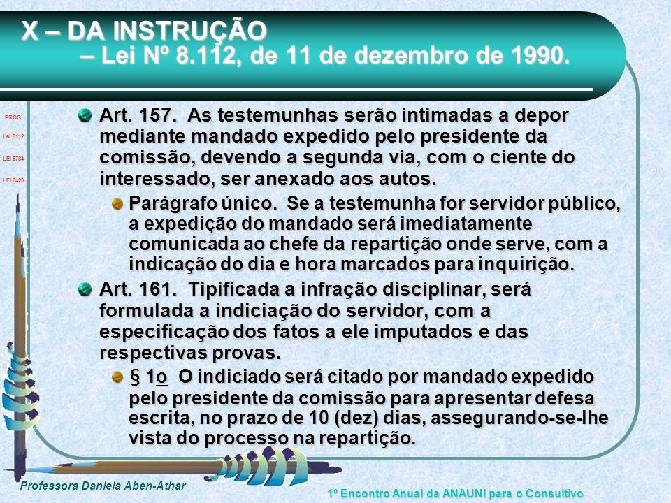 Professora Daniela Aben-Athar 1º Encontro Anual da ANAUNI para o Consultivo X – DA INSTRUÇÃO – Lei Nº 8.112, de 11 de dezembro de 1990. Art. 157. As t