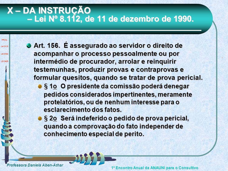 Professora Daniela Aben-Athar 1º Encontro Anual da ANAUNI para o Consultivo X – DA INSTRUÇÃO – Lei Nº 8.112, de 11 de dezembro de 1990. Art. 156. É as