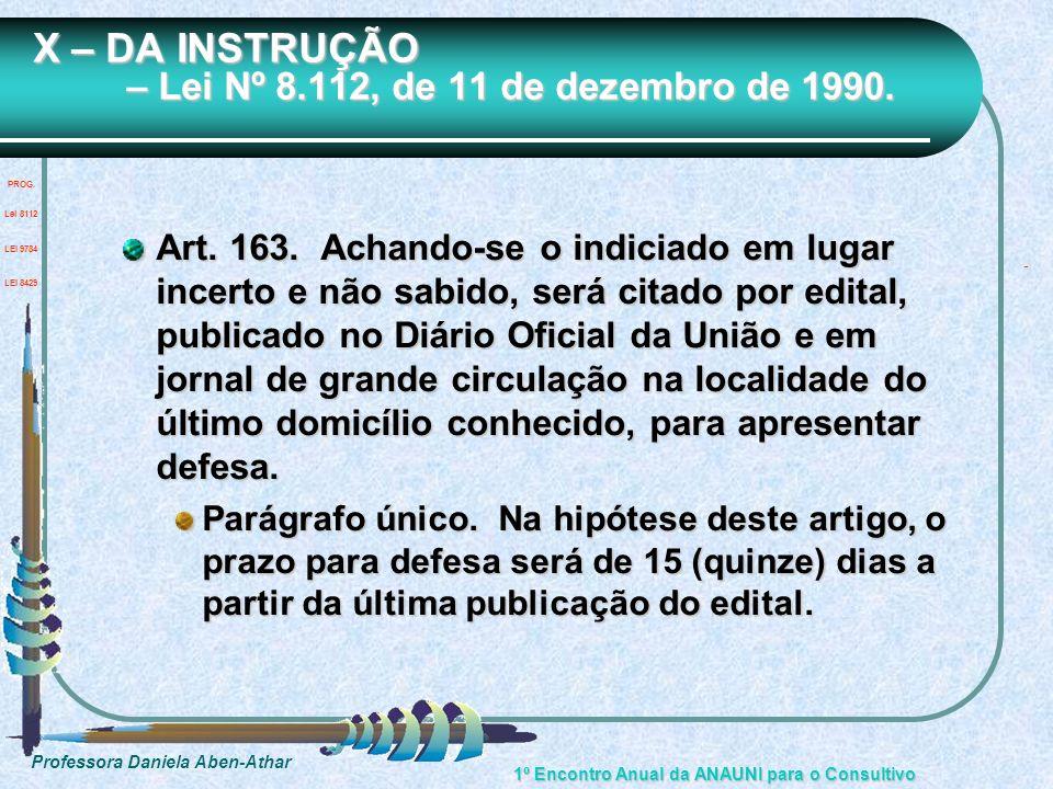 Professora Daniela Aben-Athar 1º Encontro Anual da ANAUNI para o Consultivo X – DA INSTRUÇÃO – Lei Nº 8.112, de 11 de dezembro de 1990. Art. 163. Acha