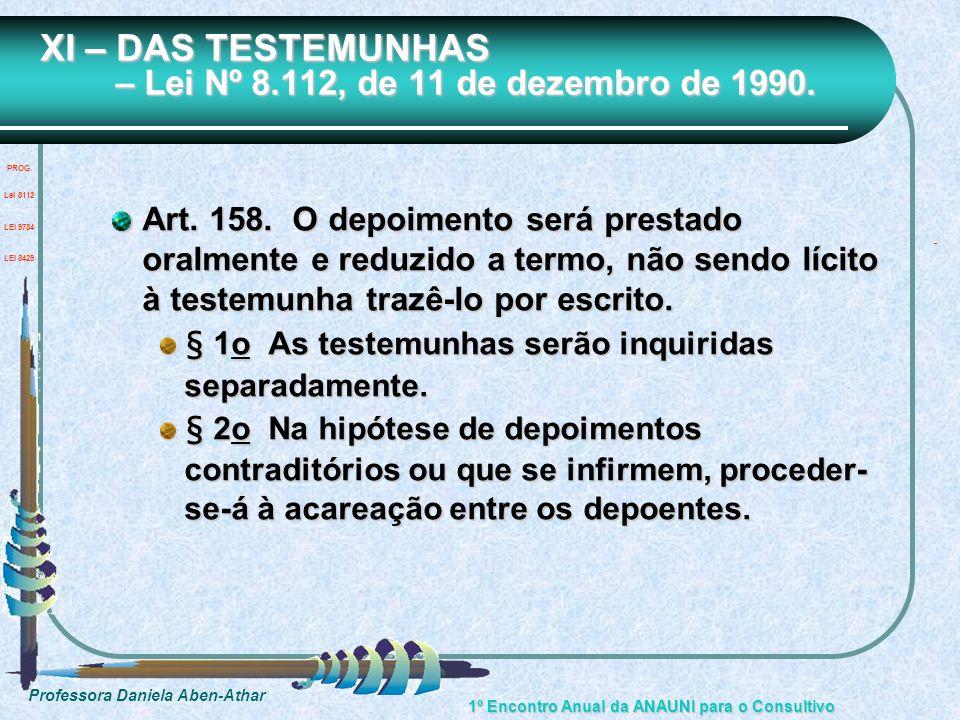 Professora Daniela Aben-Athar 1º Encontro Anual da ANAUNI para o Consultivo XI – DAS TESTEMUNHAS – Lei Nº 8.112, de 11 de dezembro de 1990. XI – DAS T