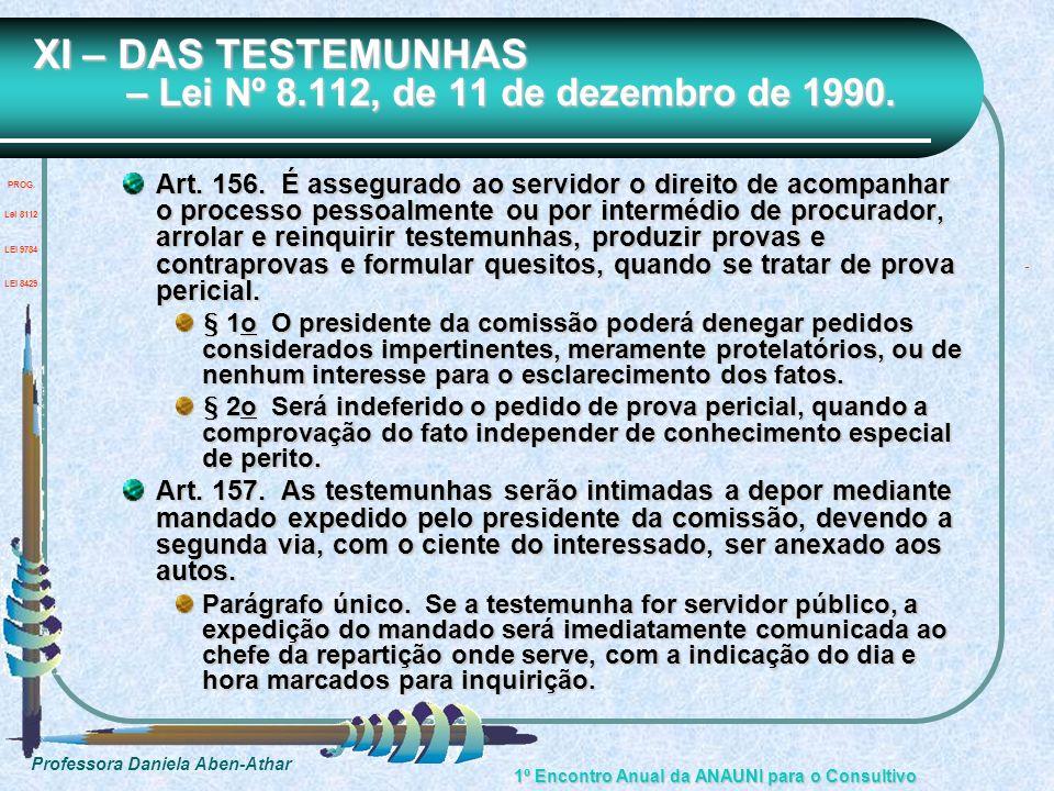 Professora Daniela Aben-Athar 1º Encontro Anual da ANAUNI para o Consultivo XI – DAS TESTEMUNHAS – Lei Nº 8.112, de 11 de dezembro de 1990. Art. 156.