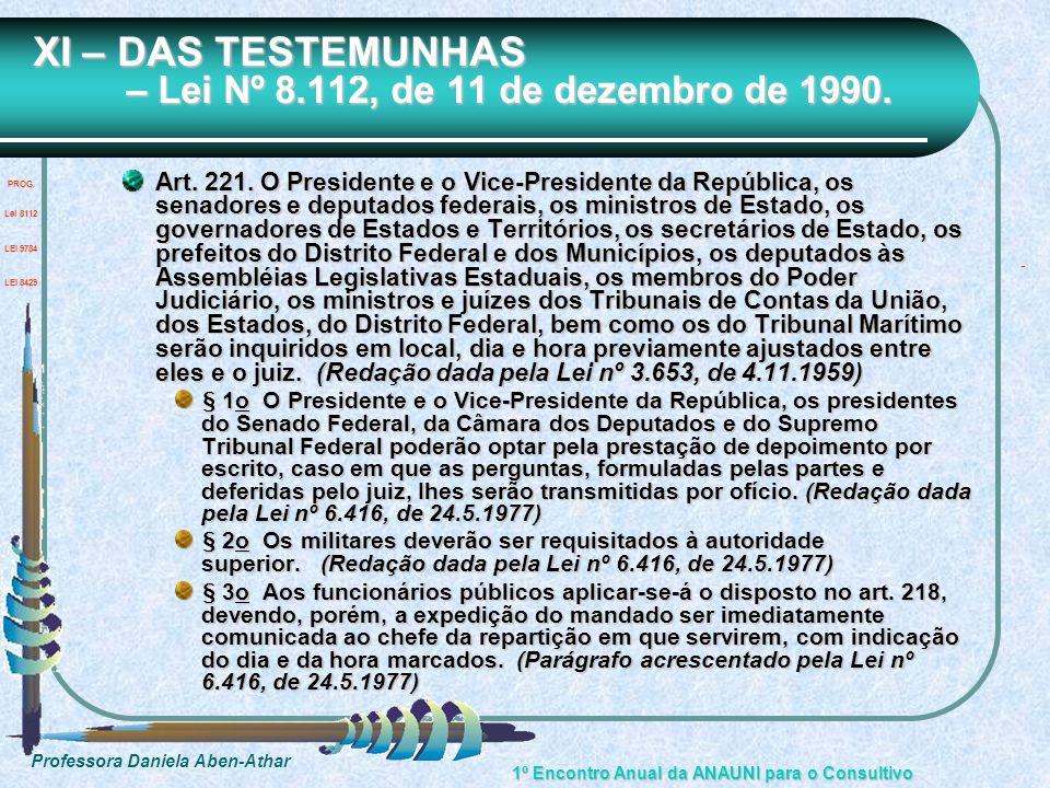 Professora Daniela Aben-Athar 1º Encontro Anual da ANAUNI para o Consultivo XI – DAS TESTEMUNHAS – Lei Nº 8.112, de 11 de dezembro de 1990. Art. 221.