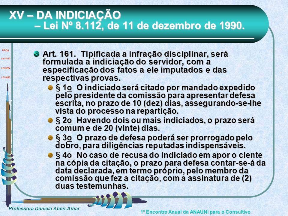 Professora Daniela Aben-Athar 1º Encontro Anual da ANAUNI para o Consultivo XV – DA INDICIAÇÃO – Lei Nº 8.112, de 11 de dezembro de 1990. Art. 161. Ti