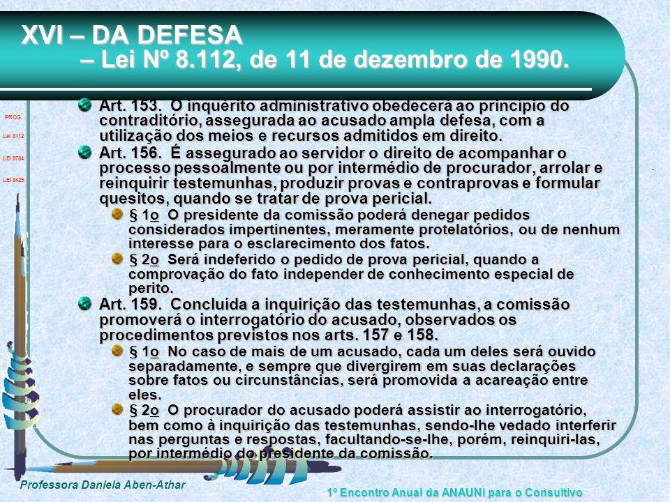 Professora Daniela Aben-Athar 1º Encontro Anual da ANAUNI para o Consultivo XVI – DA DEFESA – Lei Nº 8.112, de 11 de dezembro de 1990. Art. 153. O inq