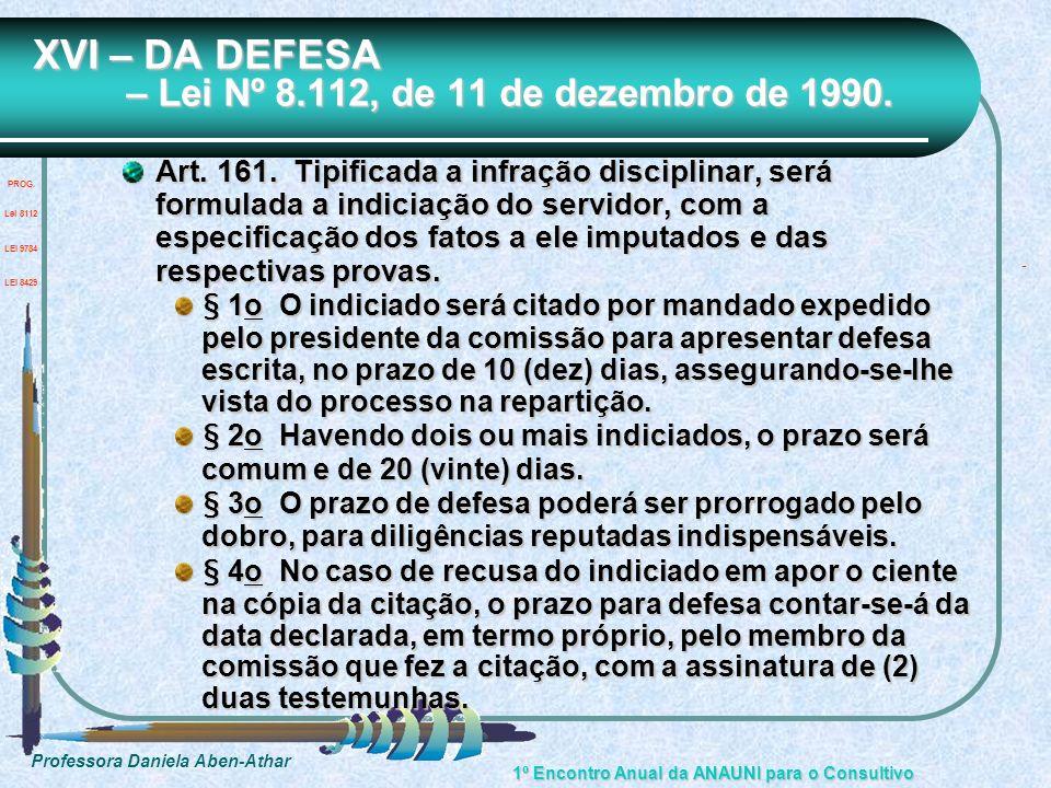 Professora Daniela Aben-Athar 1º Encontro Anual da ANAUNI para o Consultivo XVI – DA DEFESA – Lei Nº 8.112, de 11 de dezembro de 1990. Art. 161. Tipif
