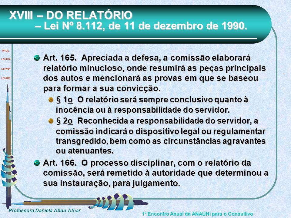 Professora Daniela Aben-Athar 1º Encontro Anual da ANAUNI para o Consultivo XVIII – DO RELATÓRIO – Lei Nº 8.112, de 11 de dezembro de 1990. Art. 165.
