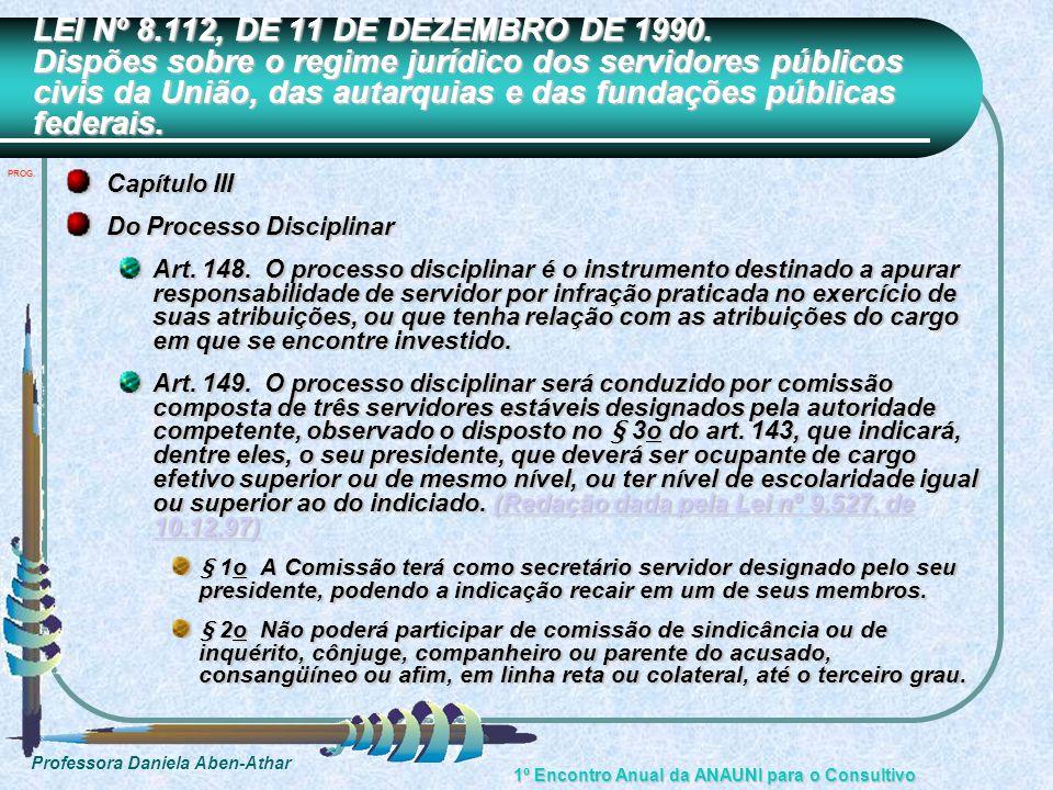 Professora Daniela Aben-Athar 1º Encontro Anual da ANAUNI para o Consultivo LEI Nº 8.112, DE 11 DE DEZEMBRO DE 1990. Dispões sobre o regime jurídico d