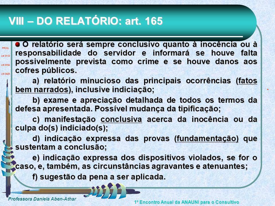 Professora Daniela Aben-Athar 1º Encontro Anual da ANAUNI para o Consultivo VIII – DO RELATÓRIO: art. 165 O relatório será sempre conclusivo quanto à
