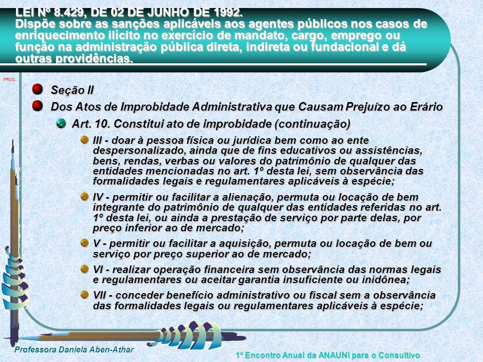 Professora Daniela Aben-Athar 1º Encontro Anual da ANAUNI para o Consultivo LEI Nº 8.429, DE 02 DE JUNHO DE 1992. Dispõe sobre as sanções aplicáveis a