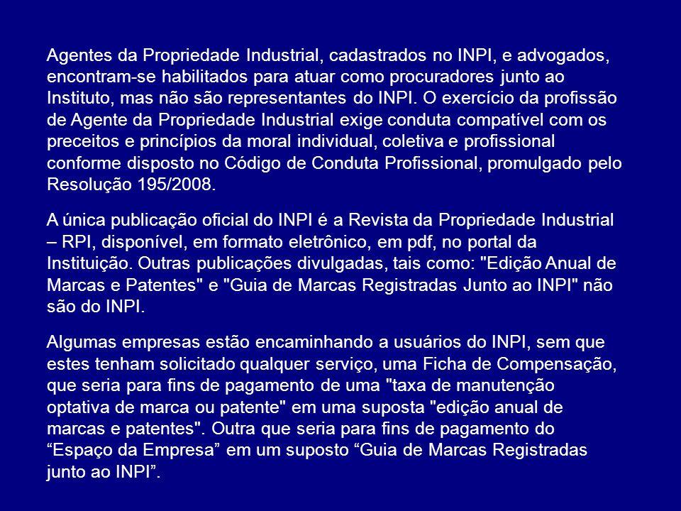 Agentes da Propriedade Industrial, cadastrados no INPI, e advogados, encontram-se habilitados para atuar como procuradores junto ao Instituto, mas não são representantes do INPI.