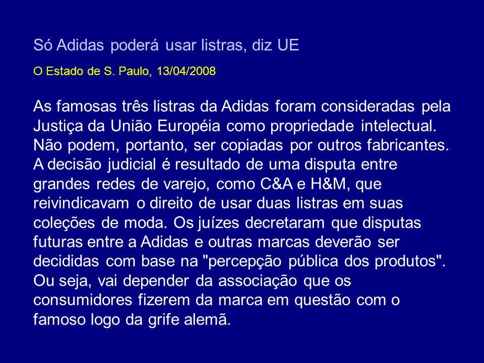 Só Adidas poderá usar listras, diz UE As famosas três listras da Adidas foram consideradas pela Justiça da União Européia como propriedade intelectual.