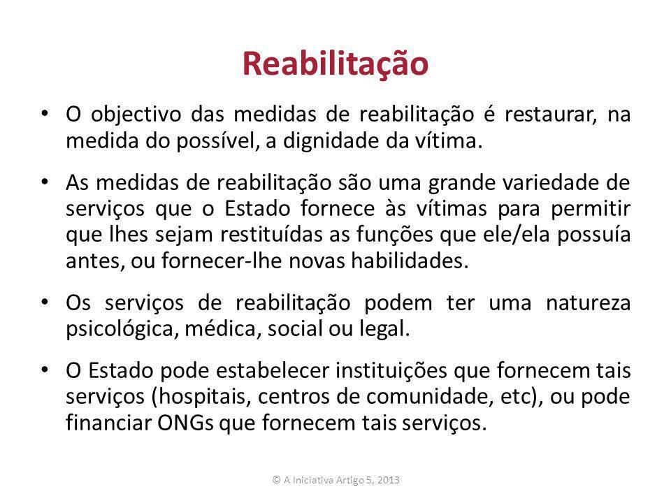 Reabilitação O objectivo das medidas de reabilitação é restaurar, na medida do possível, a dignidade da vítima.