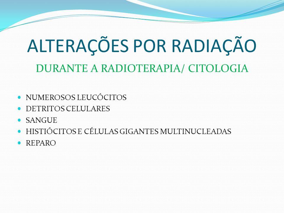 ALTERAÇÕES POR RADIAÇÃO CITOLOGIA AUMENTO DO TAMANHO NUCLEARNÚCLEO e CITOPLASMA.