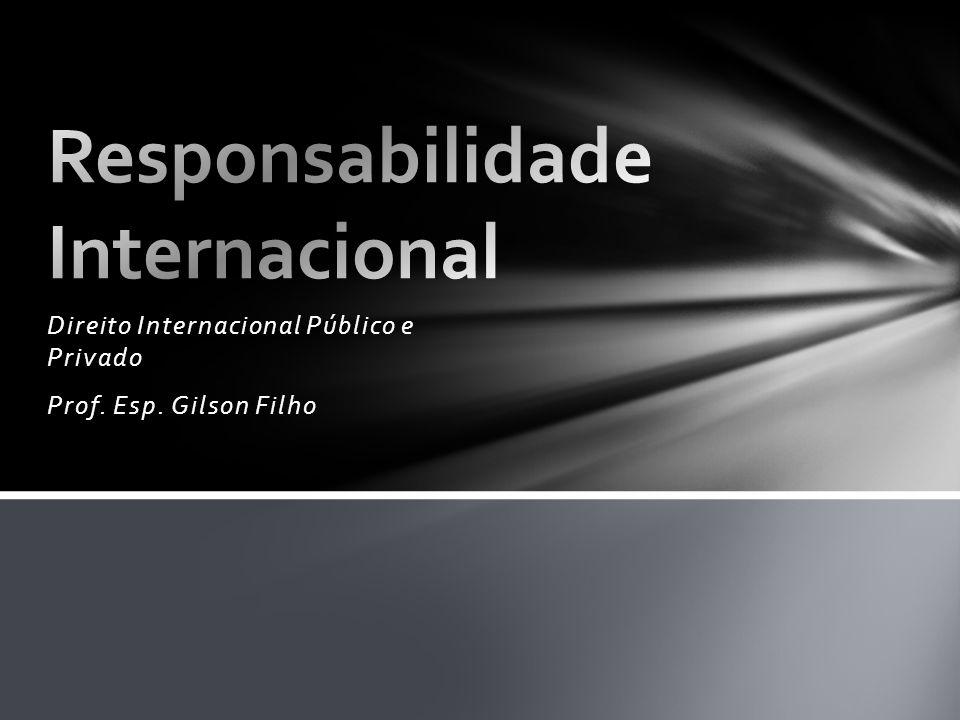 Nos dizeres de José Francisco Rezek é: o Estado responsável pela prática de um ato ilícito segundo o direito internacional deve ao Estado a que tal ato tenha causado dano uma reparação adequada.