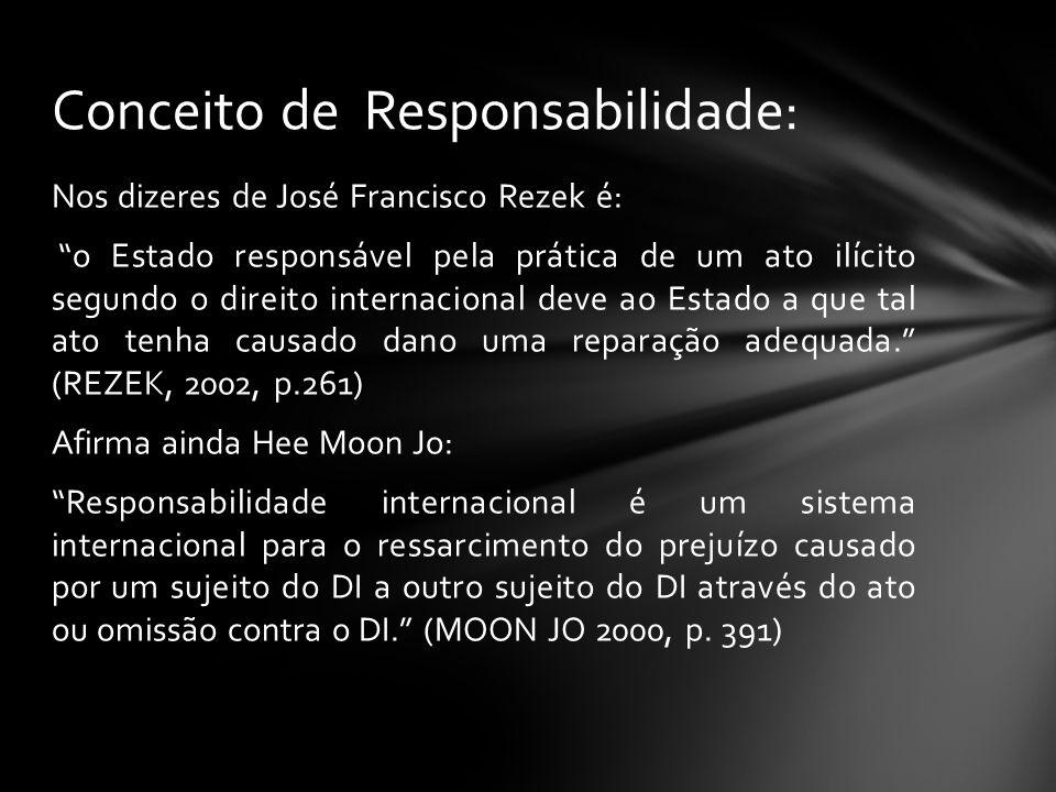 Na mesma linha temos: Flávia Piovesan considera que: a violação de uma obrigação internacional pelo Estado, seja em razão de ação ou omissão, implica em responsabilização internacional ( PIOVESAN, 2002, p.