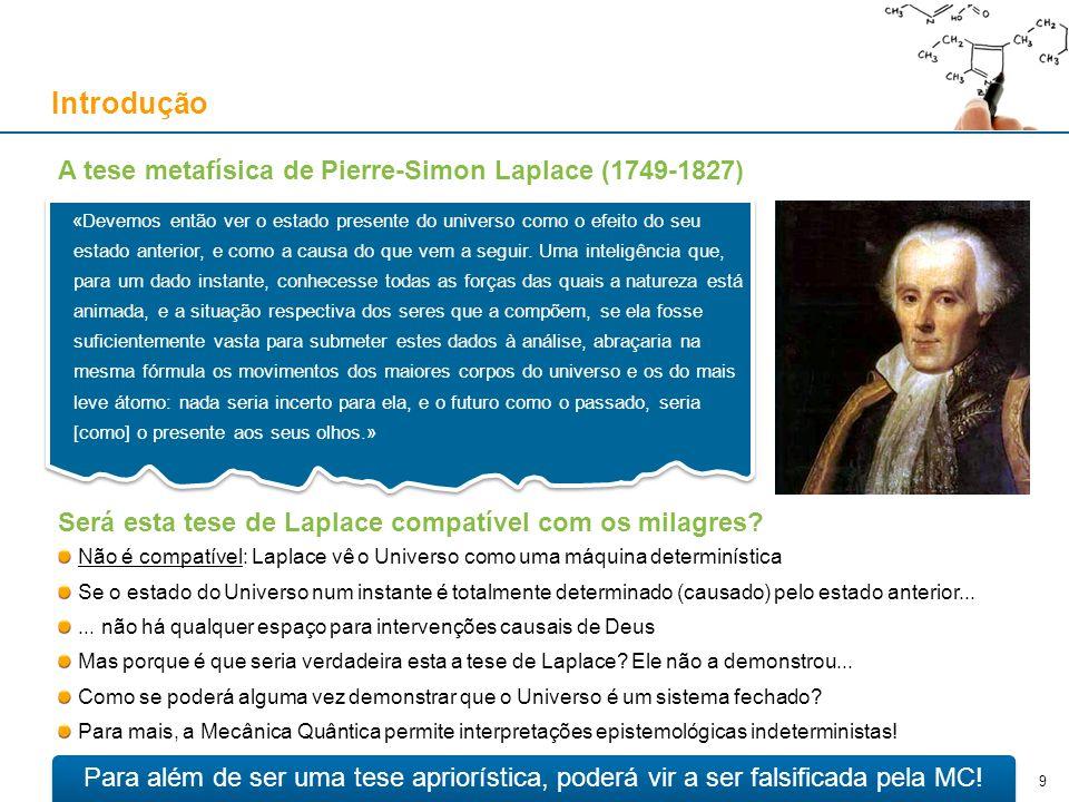 A tese metafísica de Pierre-Simon Laplace (1749-1827) Introdução 9 «Devemos então ver o estado presente do universo como o efeito do seu estado anteri