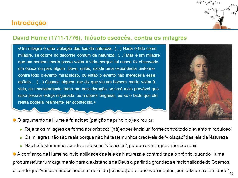 David Hume (1711-1776), filósofo escocês, contra os milagres O argumento de Hume é falacioso (petição de princípio) e circular: Rejeita os milagres de
