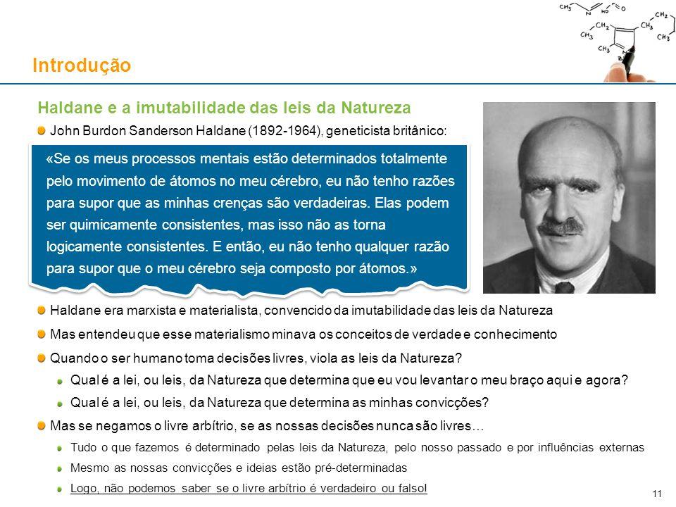Haldane e a imutabilidade das leis da Natureza John Burdon Sanderson Haldane (1892-1964), geneticista britânico: Haldane era marxista e materialista,