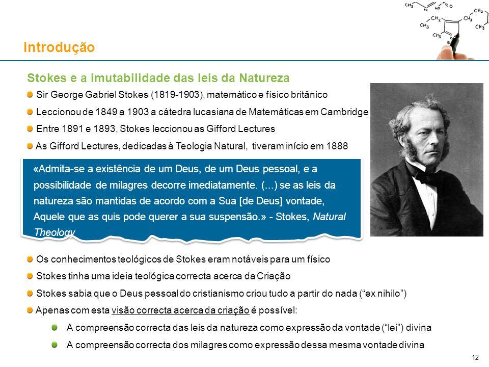 Stokes e a imutabilidade das leis da Natureza Sir George Gabriel Stokes (1819-1903), matemático e físico britânico Leccionou de 1849 a 1903 a cátedra