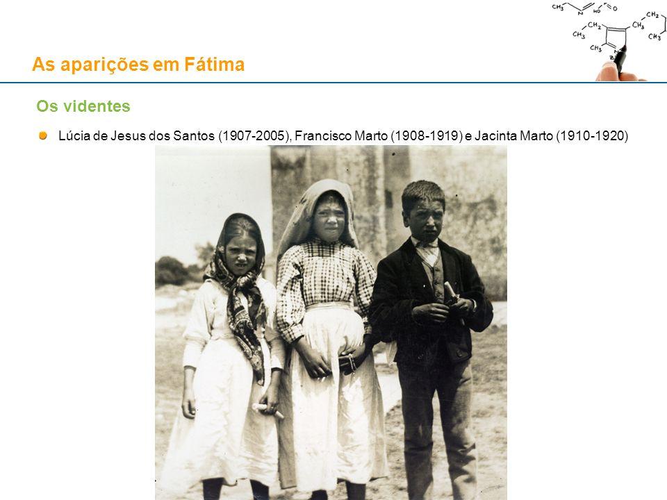 As aparições em Fátima Lúcia de Jesus dos Santos (1907-2005), Francisco Marto (1908-1919) e Jacinta Marto (1910-1920) Os videntes
