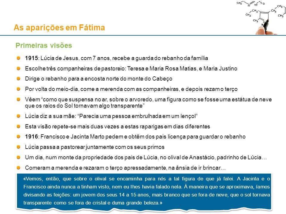 As aparições em Fátima 1915: Lúcia de Jesus, com 7 anos, recebe a guarda do rebanho da família Escolhe três companheiras de pastoreio: Teresa e Maria