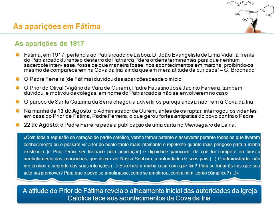 As aparições em Fátima Fátima, em 1917, pertencia ao Patriarcado de Lisboa: D. João Evangelista de Lima Vidal, à frente do Patriarcado durante o deste