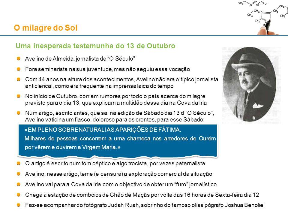 O milagre do Sol Avelino de Almeida, jornalista de O Século Fora seminarista na sua juventude, mas não seguiu essa vocação Com 44 anos na altura dos a