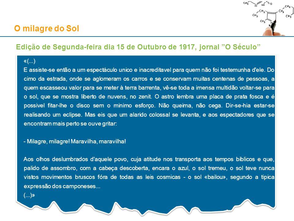 O milagre do Sol Edição de Segunda-feira dia 15 de Outubro de 1917, jornal O Século «(...) E assiste-se então a um espectáculo unico e inacreditavel p