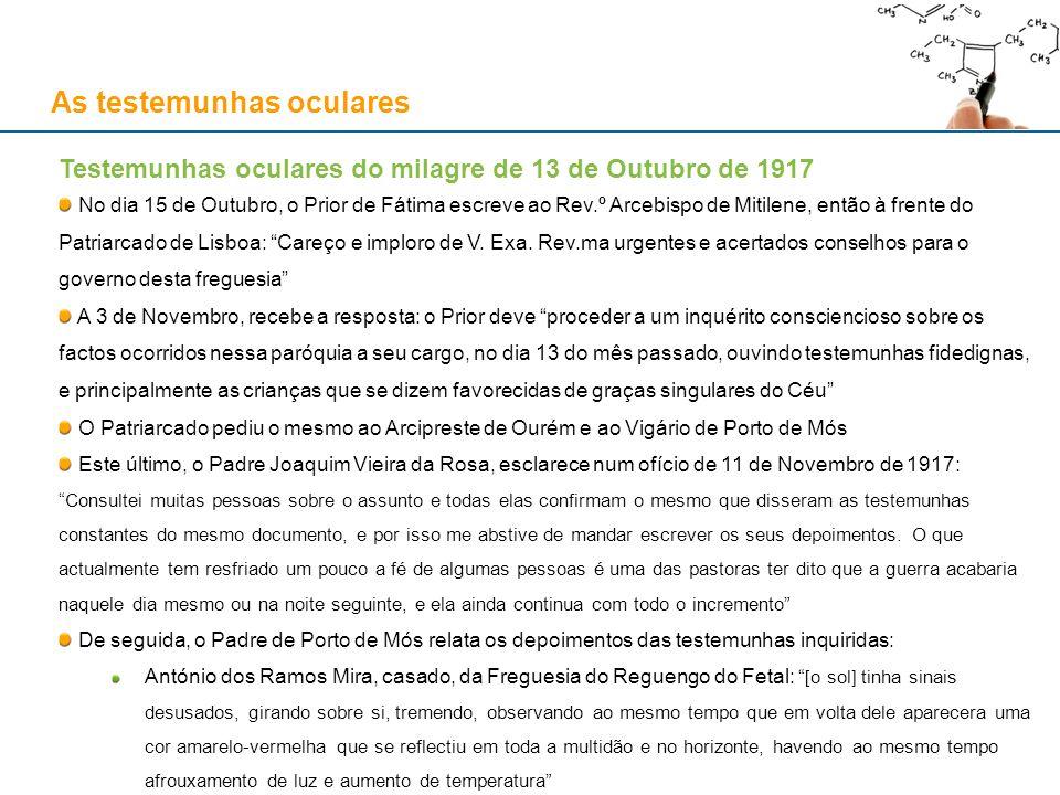 As testemunhas oculares Testemunhas oculares do milagre de 13 de Outubro de 1917 No dia 15 de Outubro, o Prior de Fátima escreve ao Rev.º Arcebispo de